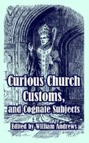 Curious Church Customs, And Cognate Subjects