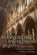 Reinventing Anglicanism: A Vision of Confidence, Community and Engagement in Anglican Christianity, Kaye, Bruce