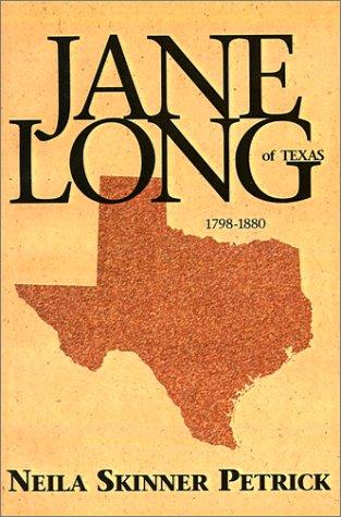 Jane Long of Texas, 1798-1880 by Neila Skinner Petrick