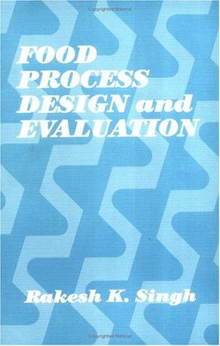 Food process design and evaluation by R. K. Singh