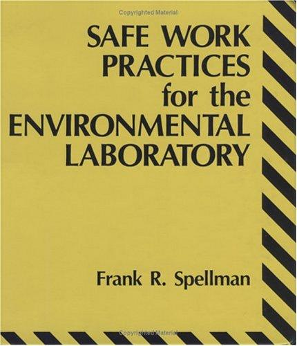 Safe work practices for the environmental laboratory by Frank R. Spellman