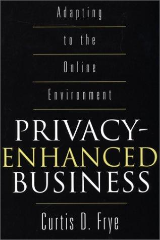 Privacy-Enhanced Business by Curtis D. Frye