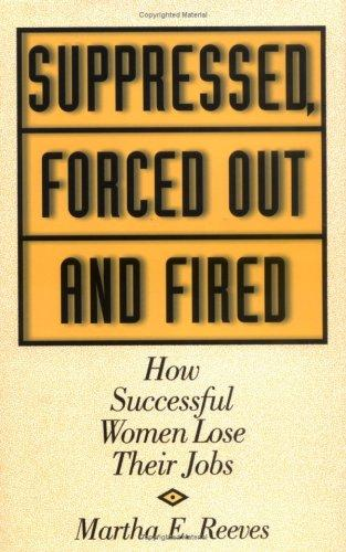 Suppressed, Forced Out and Fired by Martha E. Reeves