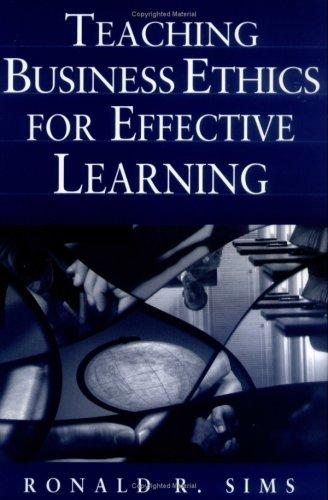 Teaching Business Ethics for Effective Learning by Ronald R. Sims