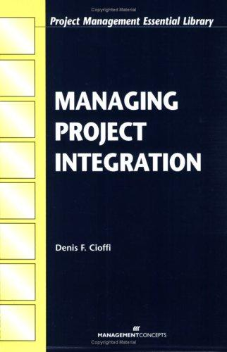 Managing Project Integration (Project Management Essential Library) by Dennis F. Cioffi
