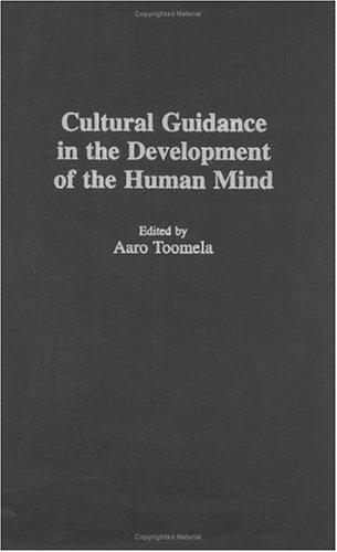 Cultural Guidance in the Development of the Human Mind (Advances in Child Development Within Culturally Structured Environments) by Aaro Toomela