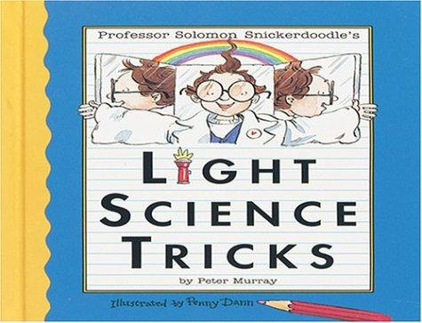 Professor Solomon Snickerdoodle's Light Science Tricks (Professor Solomon Snickerdoodle) by