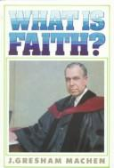 What is Faith? (Basics of the Faith series) by Machen, J. Gresham